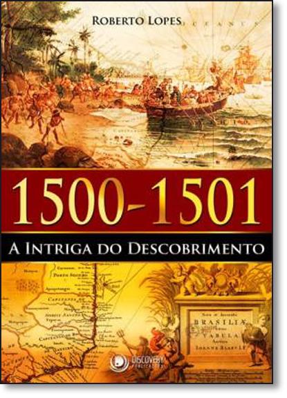 1500 - 1501 A Intriga do Descobrimento, livro de Roberto Lopes