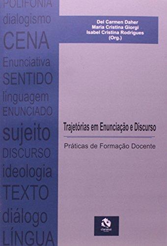 Trajetórias em Enunciação e Discurso - práticas de formação docente, livro de Del Carmen Daher, Maria Cristina Giorgi, Isabel Cristina Rodrigues(Org.)