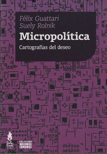 Micropolítica: cartografías del deseo, livro de Félix Guattari, Suely Rolnik