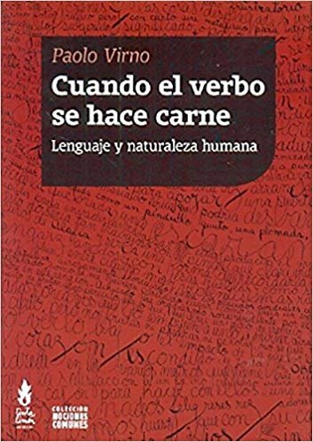 Cuando el verbo se hace carne: lenguaje y naturaleza humana, livro de Paolo Virno