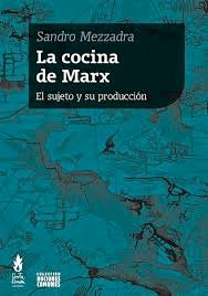 La cocina de Marx: el sujeto y su producción, livro de Sandro Mezzadra
