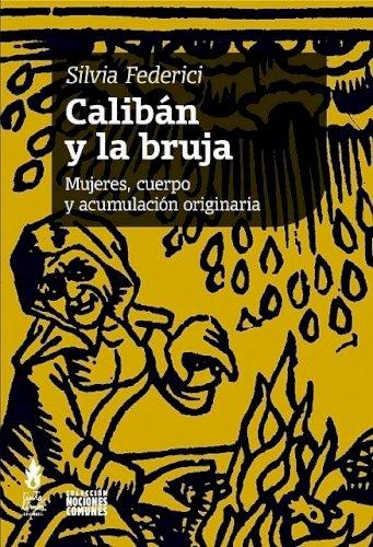 Calibán y la bruja: mujeres, cuerpo y acumulación originaria, livro de Silvia Federici