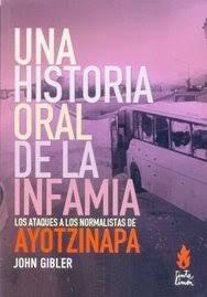 Una historia oral de la infamia: los ataques a los normalistas de Ayotzinapa, livro de John Gibler