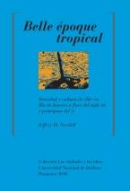 Belle époque tropical - Sociedade y cultura de élite en Río de Janeiro a fines del siglo XIX y principios del XX, livro de Jeffrey D. Needell