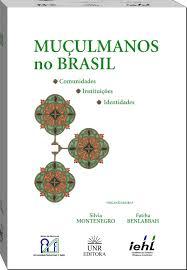 Muçulmanos no Brasil: comunidades, instituições, identidades, livro de Silvia Montenegro, Fatiha Benlabbah