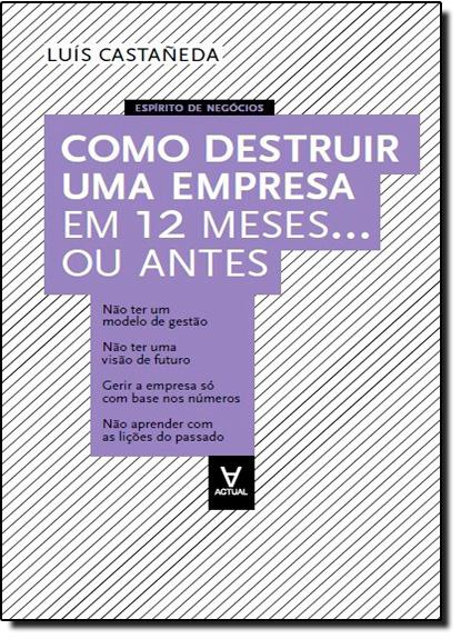 Como Destruir uma Empresa em 12 Meses ... Ou Antes, livro de Luis Castañeda
