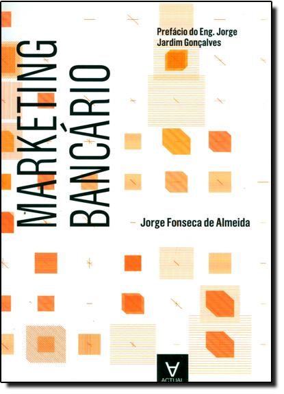Marketing Bancário, livro de Jorge Fonseca de Almeida