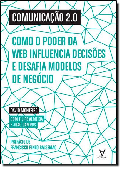 Comunicação 2.0: Como o Poder da Web Influencia Decisões e Desafia Modelos de Negócio, livro de David Monteiro