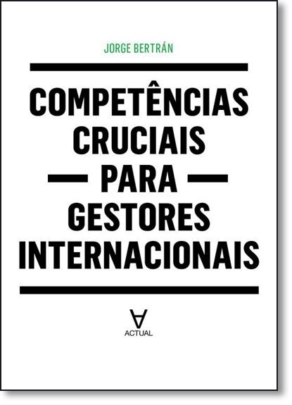 Competências Cruciais Para Gestores Internacionais, livro de Jorge Bértran