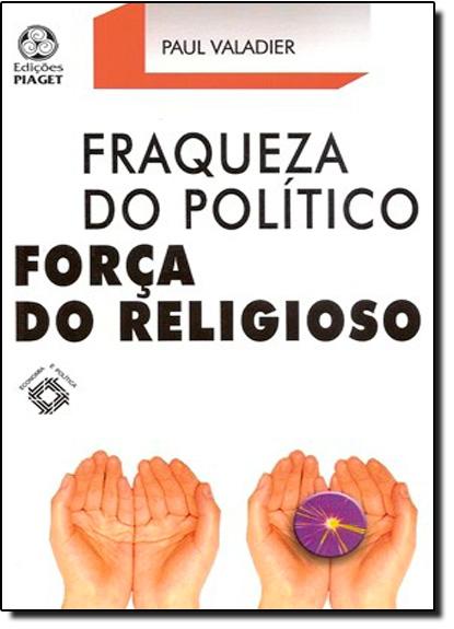 Fraqueza do Político Força do Religioso, livro de Paul Valadier