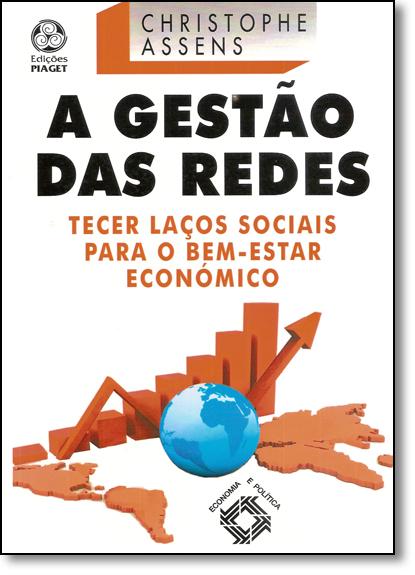 Gestão das Redes, A: Tecer Laços Sociais Para o Bem-estar Económico - Coleção Econômica e Política, livro de Christophe Assens