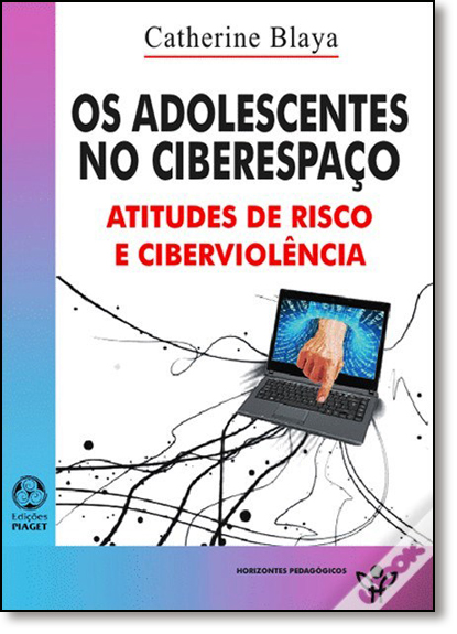 Adolescentes no Ciberespaço, Os: Atitudes de Risco e Ciberviolência, livro de Catherine Blaya
