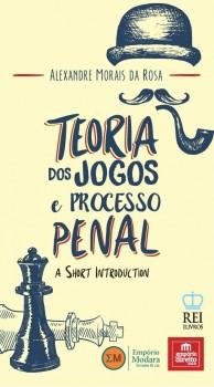 Teoria dos jogos e processo penal - A short introduction, livro de Alexandre Morais da Rosa