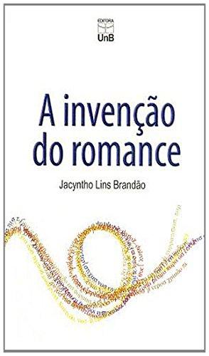 Invenção do Romance. A, livro de Jacyntho Lins Brandão