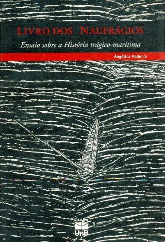 Livro dos Naufrágios: Ensaio Sobre a História Trágico-marítima, livro de Angélica Madeira