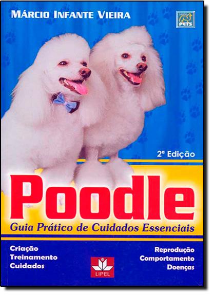 Poodle: Guia Prático de Cuidados Essenciais, livro de Márcio Infante Vieira