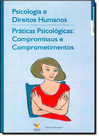 Psicologia e Direitos Humanos: Práticas Psicológicas: Compromissos e Comprometimentos, livro de Ana Merces Bahia Bock