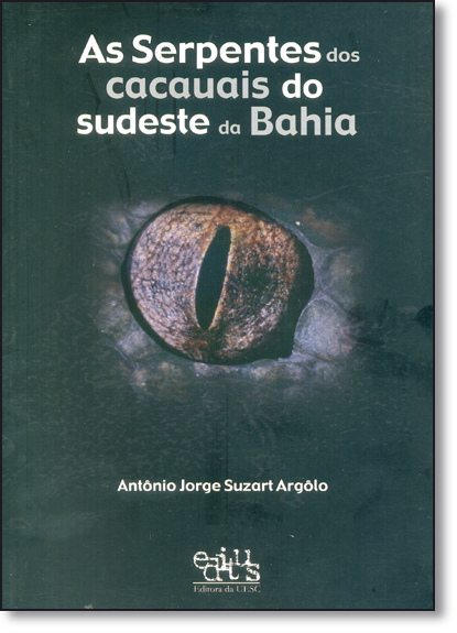 Serpentes dos Cacauais do Sudeste da Bahia, As, livro de Antônio Jorge Suazrt Argôlo