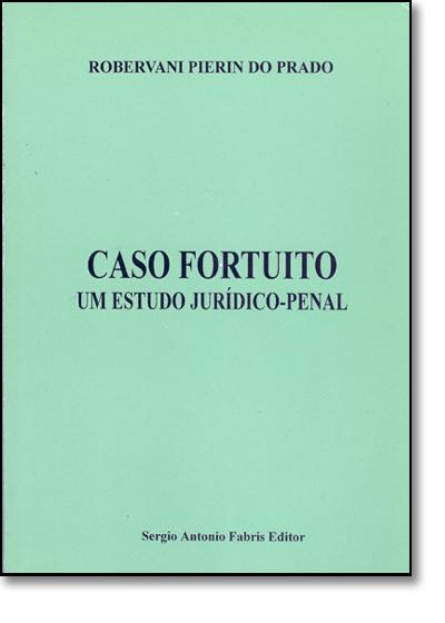 Caso Fortuito: Um Estudo Juridico Penal, livro de Darci Prado