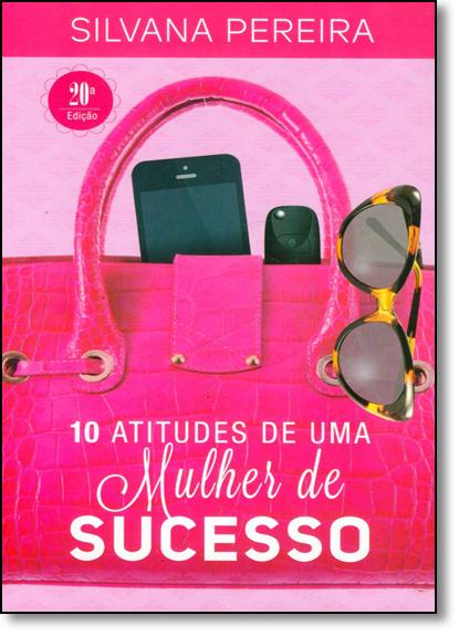 10 Atitudes de uma Mulher de Sucesso, livro de Silvana Pereira