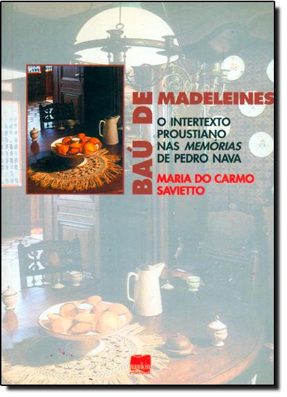 Baú de Madeleines: O Intertexto Proustiano nas Memorias de Pedro Nava, livro de Maria do Carmo Savietto