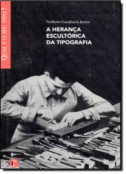Herança Escultória da Tipografia, A, livro de Norberto Gaudêncio Junior