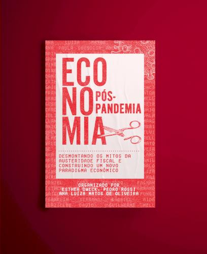 Economia pós-pandemia. Desmontando os mitos da austeridade fiscal e construindo um novo paradigma econômico, livro de Esther Dweck, Pedro Rossim Ana Luiza Matos de Oliveira (Orgs.)
